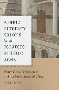 Arabic Literary Salons in the Islamic Middle Ages: Poetry, Public Performance, and the Prese...