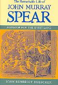 Remarkable Life of John Murray Spear Agitator for the Spirit Land