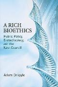 A Rich Bioethics: Public Policy, Biotechnology, and the Kass Council (ND Studies in Medical ...