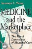 Medicine and the Marketplace The Moral Dimensions of Managed Care