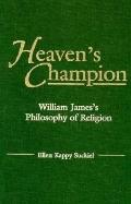 Heaven's Champion: William James's Philosophy of Religion