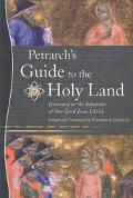 Petrarch's Guide to the Holy Land Itinerary to the Sepulcher of Our Lord Jesus Christ = Itin...