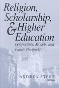 Religion, Scholarship, and Higher Education Perspectives, Models and Future Prospects  Essay...