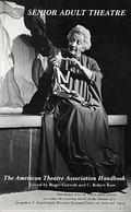 Senior Adult Theatre : The American Theatre Association Handbook