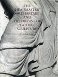 Headmaster of Chartres and the Origins of Gothic Sculpture