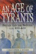 Age of Tyrants Britain and the Britons, A.D. 400-600