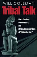 Tribal Talk Black Theology, Hermeneutics, and African/American Ways of