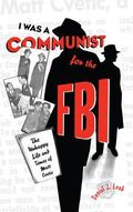 I Was a Communist for the F.B.I The Unhappy Life and Times of Matt Cvetic