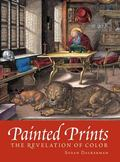 Painted Prints The Revelation of Color in Northern Renaissance and Baroque Engravings, Etchi...