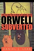 Orwell Subverted The CIA and the Filming of Animal Farm