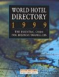 World Hotel Directory 1999 An Essential Guide for Business Travellers, Including Conference ...