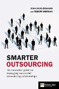 Smarter Outsourcing An Executive Guide to Understanding, Planning, and Exploiting Successful...