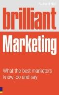 Brilliant Marketing: What the Best Marketers Know, Do and Say