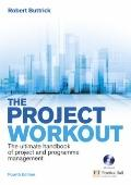 The Project Workout: The ultimate handbook of project and programme management (4th Edition)