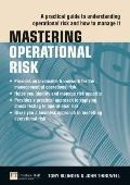Mastering Operational Risk : A Practical Guide to Understanding Operational Risk and How to ...