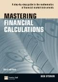 Mastering Financial Calculations : A Step-by-Step Guide to the Mathematics of Financial Mark...