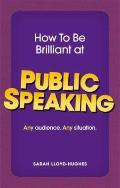 How to Be Brilliant at Public Speaking : Any Audience. Any Situation