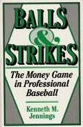 Balls and Strikes The Money Game in Professional Baseball