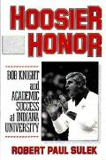 Hoosier Honor: Bob Knight and Academic Success at Indiana University - Robert Paul Sulek - H...