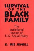 Survival of the Black Family The Institutional Impact of U.S. Social Policy