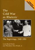 Cold War As Rhetoric The Beginnings, 1945-1950