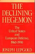 Declining Hegemon The United States and European Defense, 1960-1990