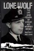 Lone Wolf The Life and Death of U-Boat Ace Werner Henke