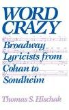 Word Crazy Broadway Lyricists from Cohan to Sondheim