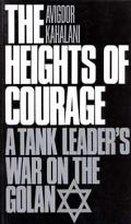 Heights of Courage A Tank Leader's War on the Golan