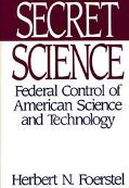 Secret Science Federal Control of American Science and Technology
