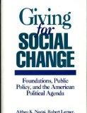 Giving for Social Change Foundations, Public Policy, and the American Political Agenda