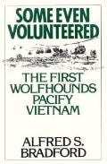 Some Even Volunteered: The First Wolfhounds Pacify Vietnam - Alfred S. Bradford - Hardcover