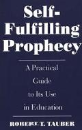 Self-Fulfilling Prophecy A Practical Guide to Its Use in Education