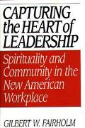 Capturing the Heart of Leadership Spirituality and Community in the New American Workplace