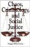 Chaos, Criminology, and Social Justice: The New Orderly (Dis)Order (Praeger Series in Crimin...