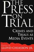 Press on Trial Crimes and Trials As Media Events