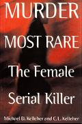 Murder Most Rare The Female Serial Killer