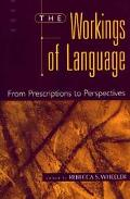 Workings of Language From Prescriptions to Perspectives