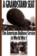 Grandstand Seat The American Balloon Service in World War I