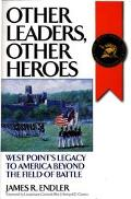Other Leaders, Other Heroes West Point's Legacy to America Beyond the Field of Battle
