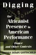 Digging the Africanist Presence in American Performance Dance and Other Contexts