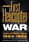 First Helicopter War Logistics and Mobility in Algeria, 1954-1962