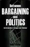 Between Bargaining and Politics An Introduction to European Labour Relations