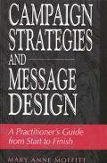Campaign Strategies and Message Design A Practitioner's Guide from Start to Finish