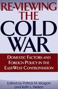Re-Viewing the Cold War Domestic Factors and Foreign Policy in the East-West Confrontation