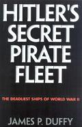 Hitler's Secret Pirate Fleet The Deadliest Ships of World War II