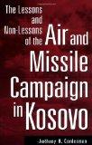 Lessons and Non-Lessons of the Air and Missile Campaign in Kosovo
