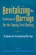 Revitalizing the Institution of Marriage for the Twenty-First Century An Agenda for Strength...
