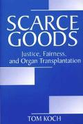 Scarce Goods Justice, Fairness, and Organ Transplantation
