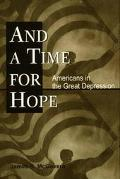 And a Time for Hope Americans in the Great Depression